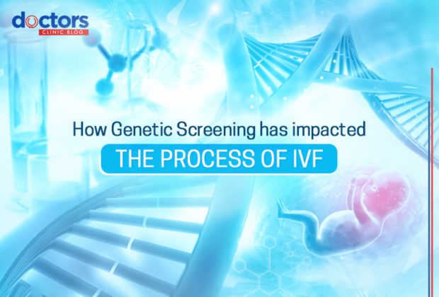 How Genetic Screening Has Impacted The Process of IVF